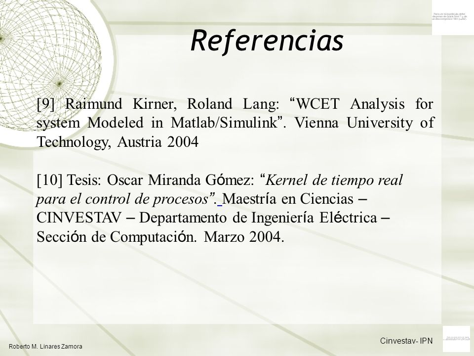 Referencias[9] Raimund Kirner, Roland Lang: WCET Analysis for system Modeled in Matlab/Simulink . Vienna University of Technology, Austria 2004.